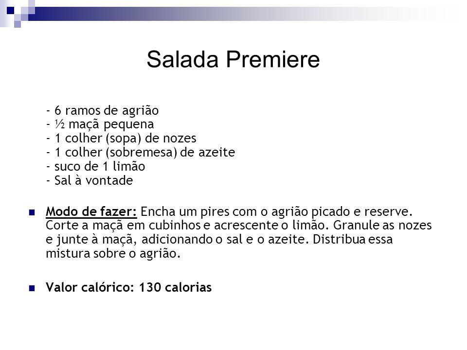Salada Premiere - 6 ramos de agrião - ½ maçã pequena - 1 colher (sopa) de nozes - 1 colher (sobremesa) de azeite - suco de 1 limão - Sal à vontade.