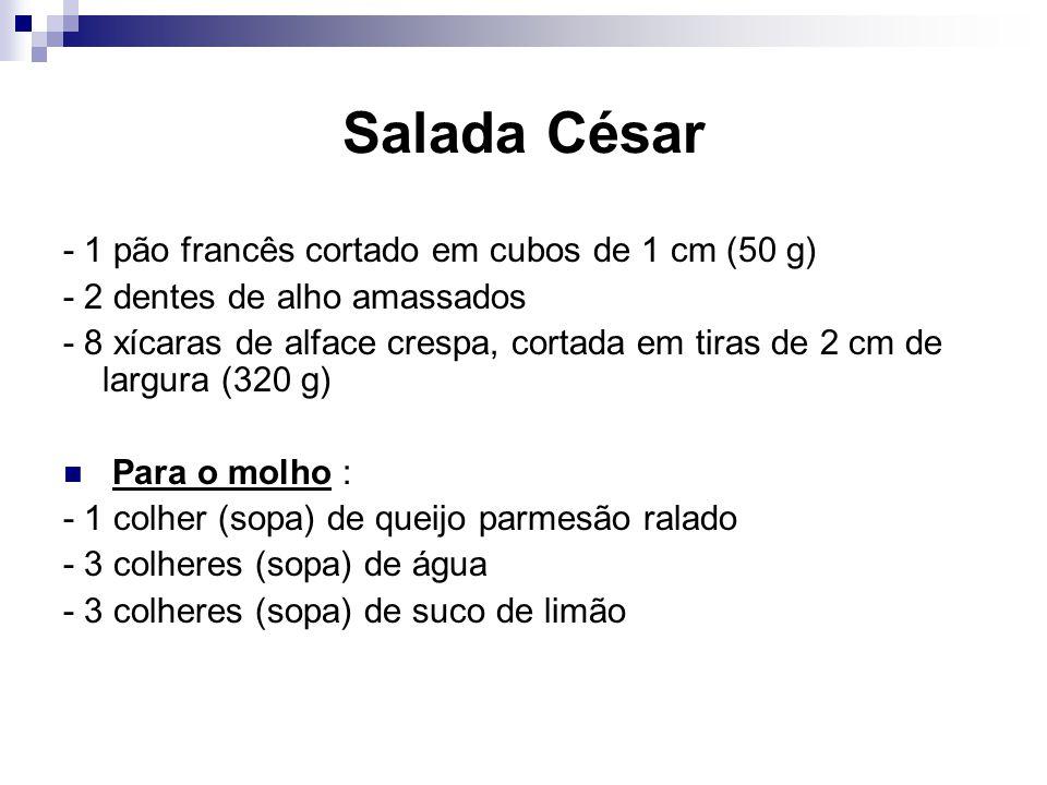 Salada César - 1 pão francês cortado em cubos de 1 cm (50 g)