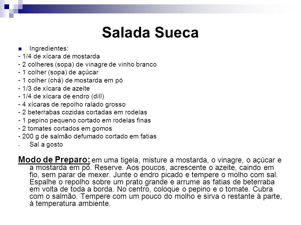 Salada Sueca Ingredientes: - 1/4 de xícara de mostarda. - 2 colheres (sopa) de vinagre de vinho branco.