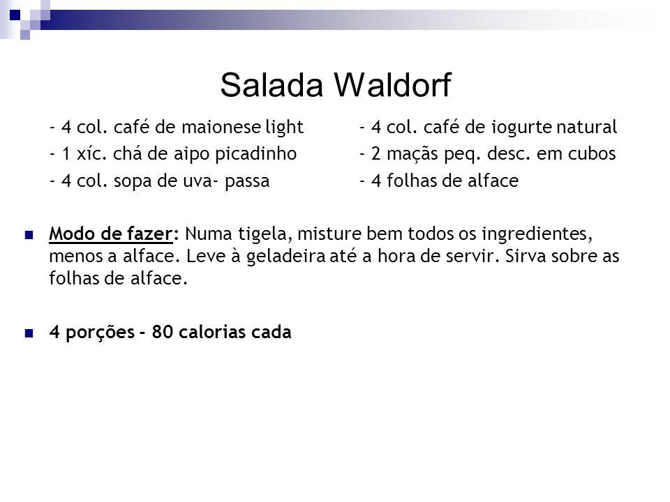 Salada Waldorf - 4 col. café de maionese light - 4 col. café de iogurte natural. - 1 xíc. chá de aipo picadinho - 2 maçãs peq. desc. em cubos.