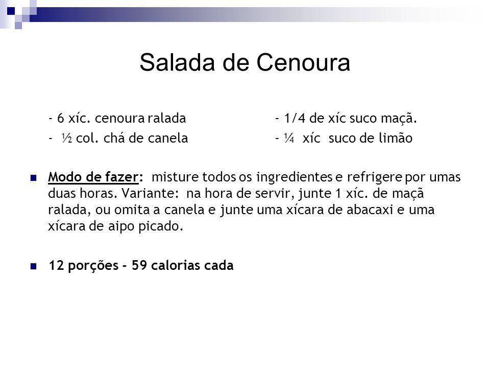 Salada de Cenoura - 6 xíc. cenoura ralada - 1/4 de xíc suco maçã.