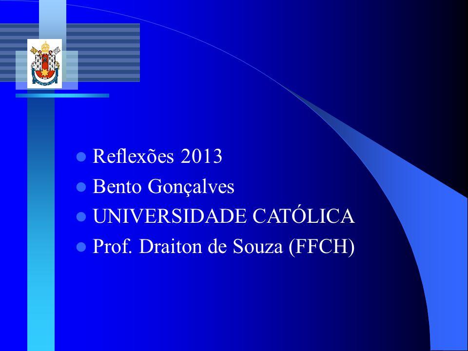 UNIVERSIDADE CATÓLICA Prof. Draiton de Souza (FFCH)