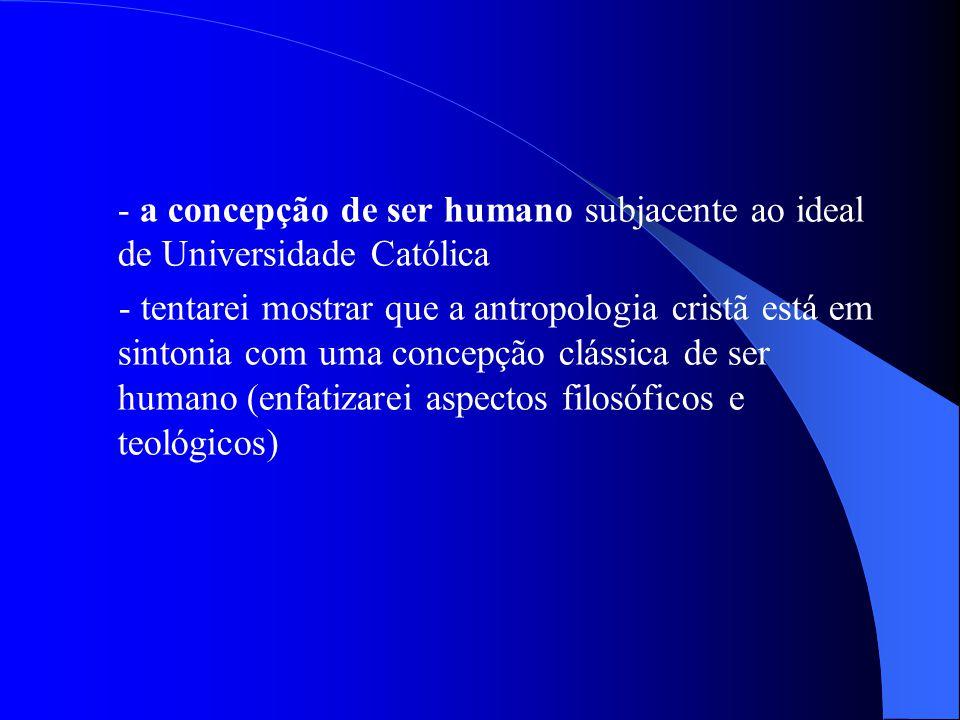 - a concepção de ser humano subjacente ao ideal de Universidade Católica