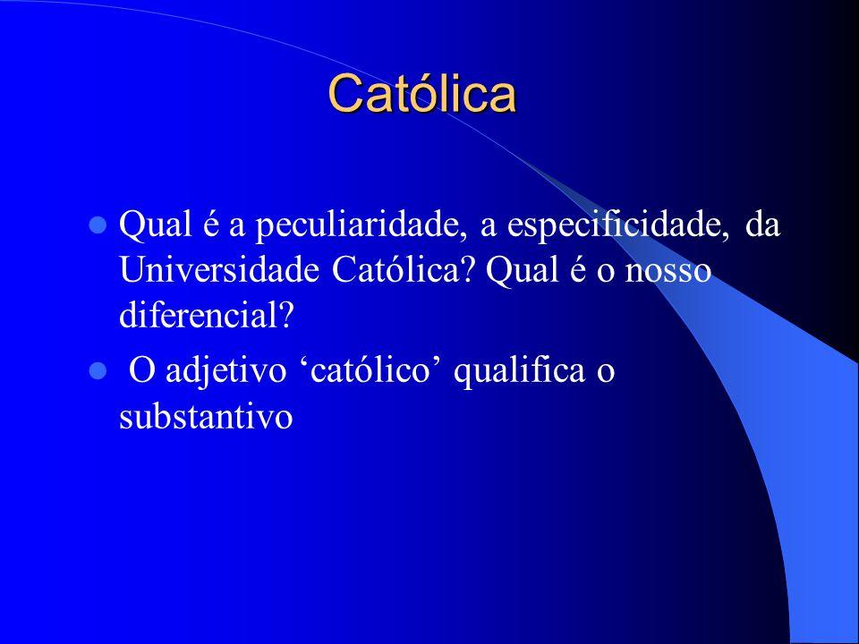 Católica Qual é a peculiaridade, a especificidade, da Universidade Católica Qual é o nosso diferencial