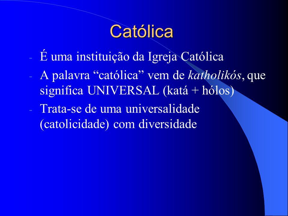 Católica É uma instituição da Igreja Católica