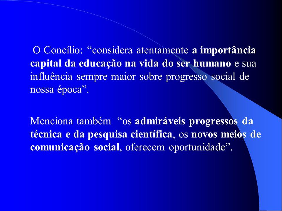 O Concílio: considera atentamente a importância capital da educação na vida do ser humano e sua influência sempre maior sobre progresso social de nossa época .