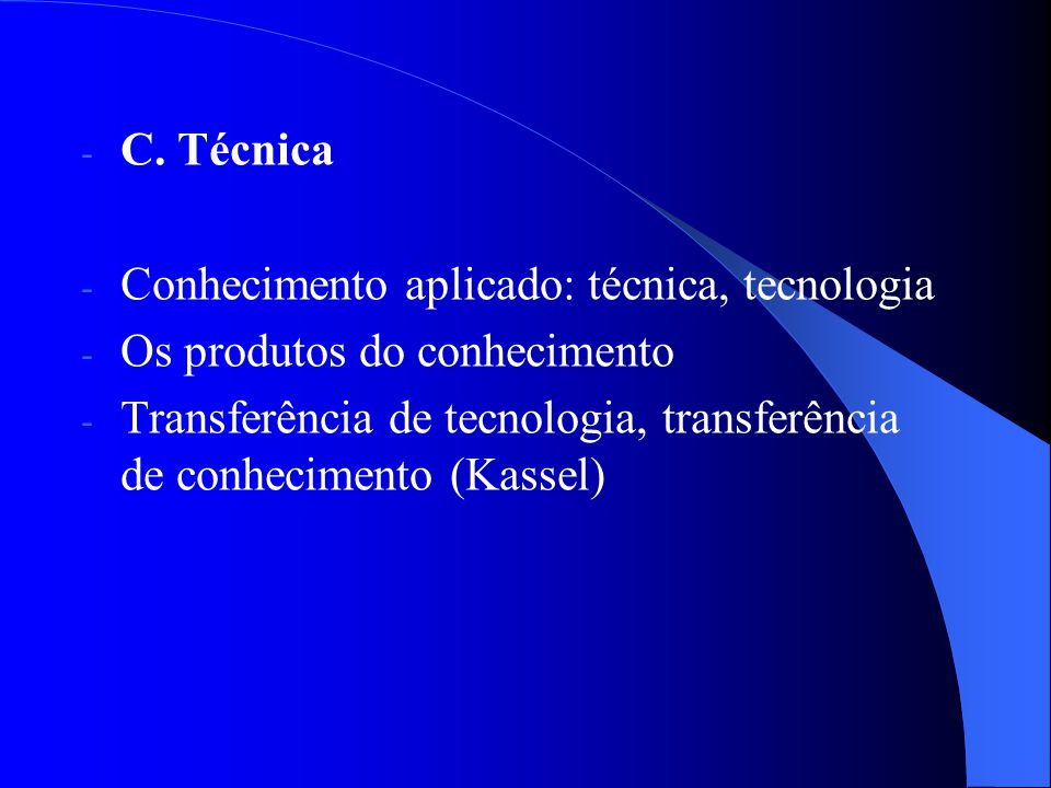C. Técnica Conhecimento aplicado: técnica, tecnologia. Os produtos do conhecimento.