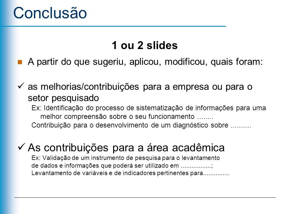 Conclusão 1 ou 2 slides As contribuições para a área acadêmica