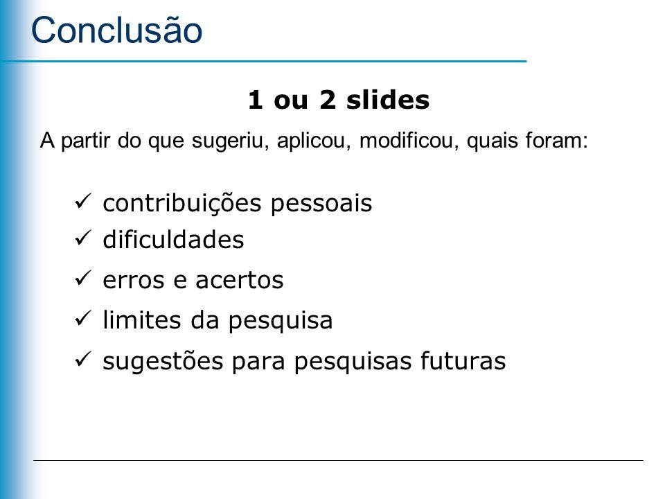 Conclusão 1 ou 2 slides contribuições pessoais dificuldades
