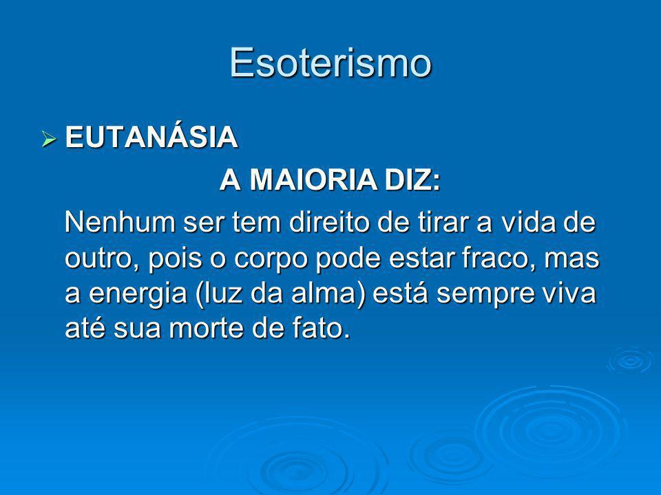 Esoterismo EUTANÁSIA A MAIORIA DIZ: