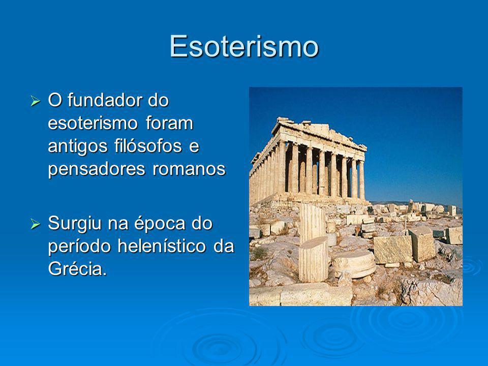 Esoterismo O fundador do esoterismo foram antigos filósofos e pensadores romanos.