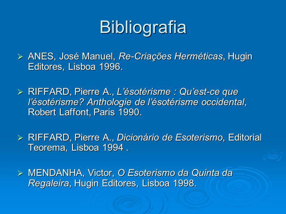 Bibliografia ANES, José Manuel, Re-Criações Herméticas, Hugin Editores, Lisboa 1996.