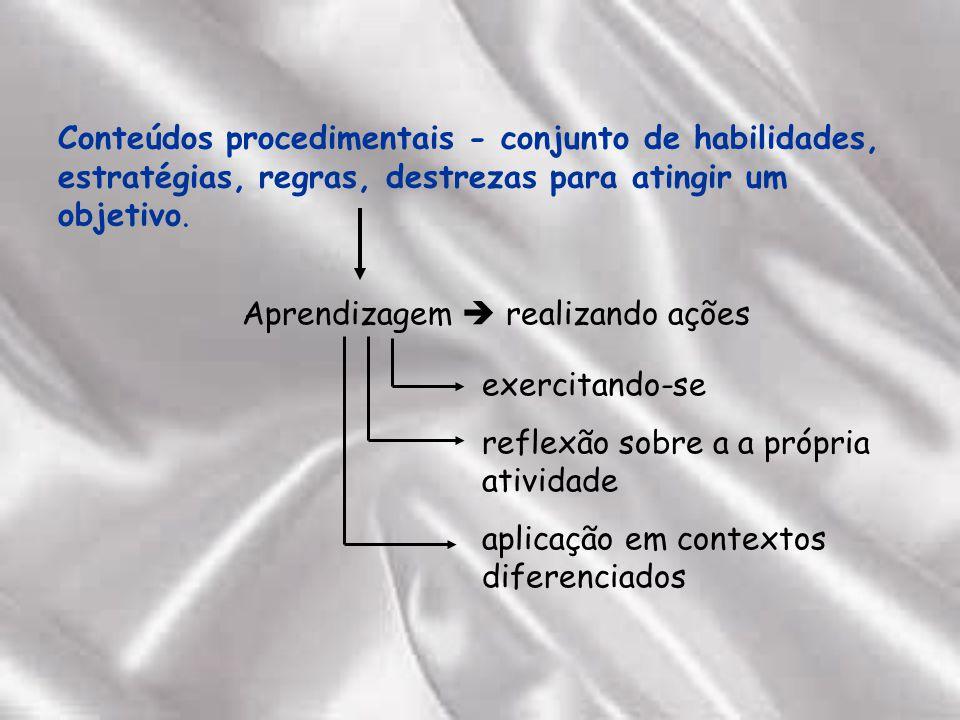 Conteúdos procedimentais - conjunto de habilidades, estratégias, regras, destrezas para atingir um objetivo.