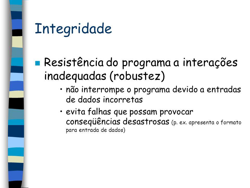 Integridade Resistência do programa a interações inadequadas (robustez) não interrompe o programa devido a entradas de dados incorretas.