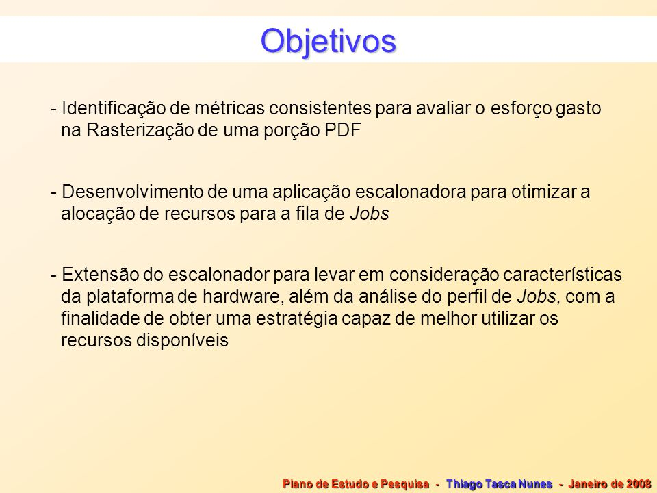 Objetivos Identificação de métricas consistentes para avaliar o esforço gasto. na Rasterização de uma porção PDF.