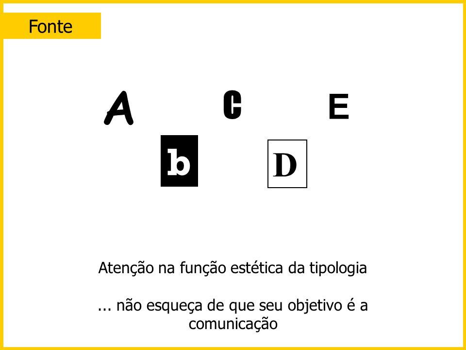 A b C E D Fonte Atenção na função estética da tipologia