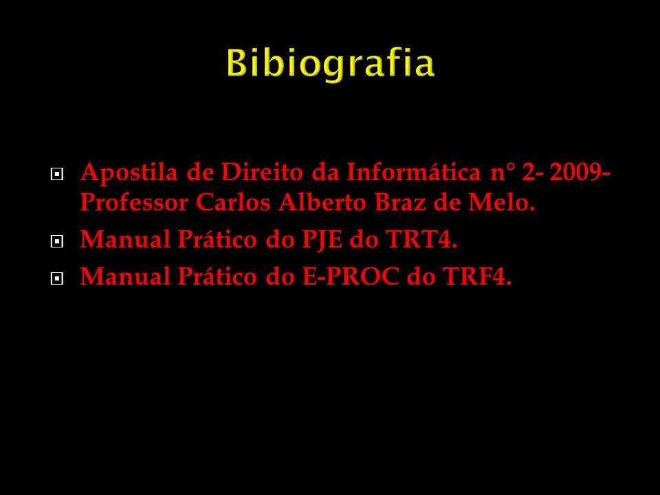 Bibiografia Apostila de Direito da Informática n° 2- 2009- Professor Carlos Alberto Braz de Melo. Manual Prático do PJE do TRT4.