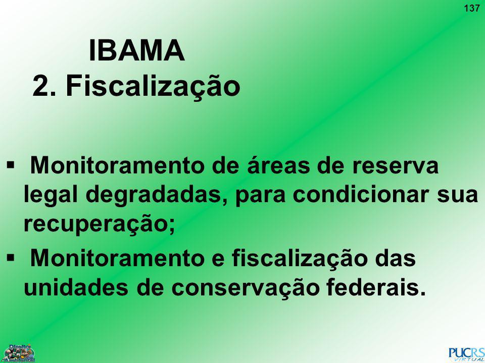 IBAMA 2. Fiscalização Monitoramento de áreas de reserva legal degradadas, para condicionar sua recuperação;