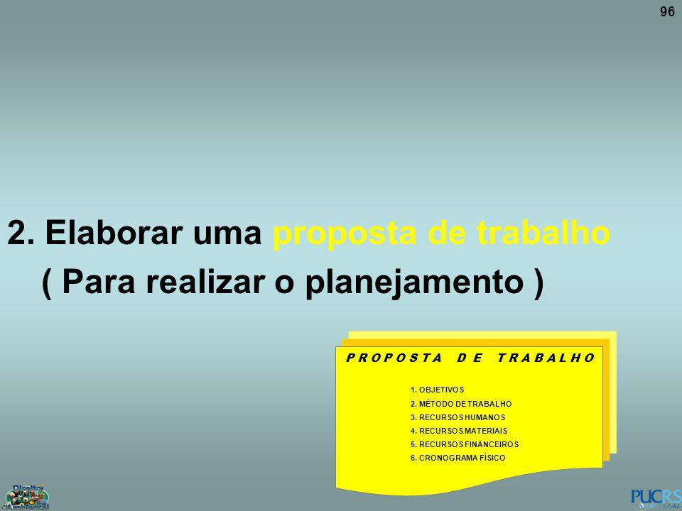 2. Elaborar uma proposta de trabalho ( Para realizar o planejamento )
