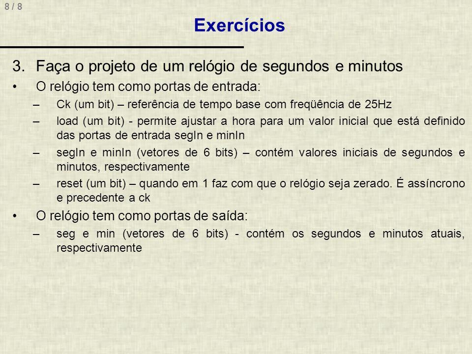 Exercícios Faça o projeto de um relógio de segundos e minutos