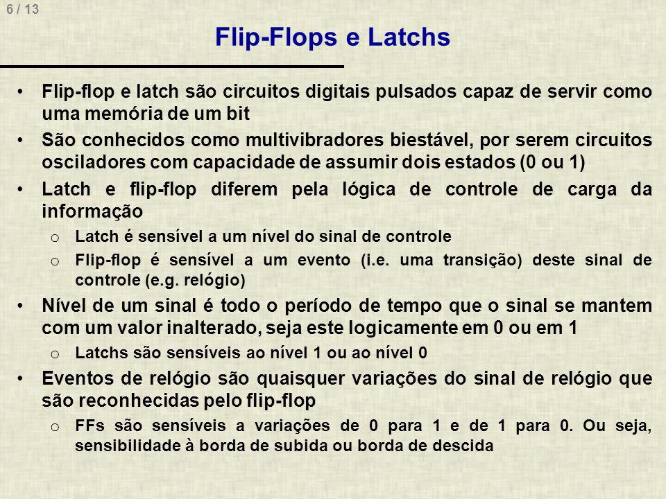 Flip-Flops e Latchs Flip-flop e latch são circuitos digitais pulsados capaz de servir como uma memória de um bit.