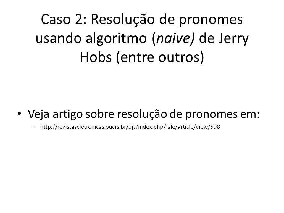 Caso 2: Resolução de pronomes usando algoritmo (naive) de Jerry Hobs (entre outros)