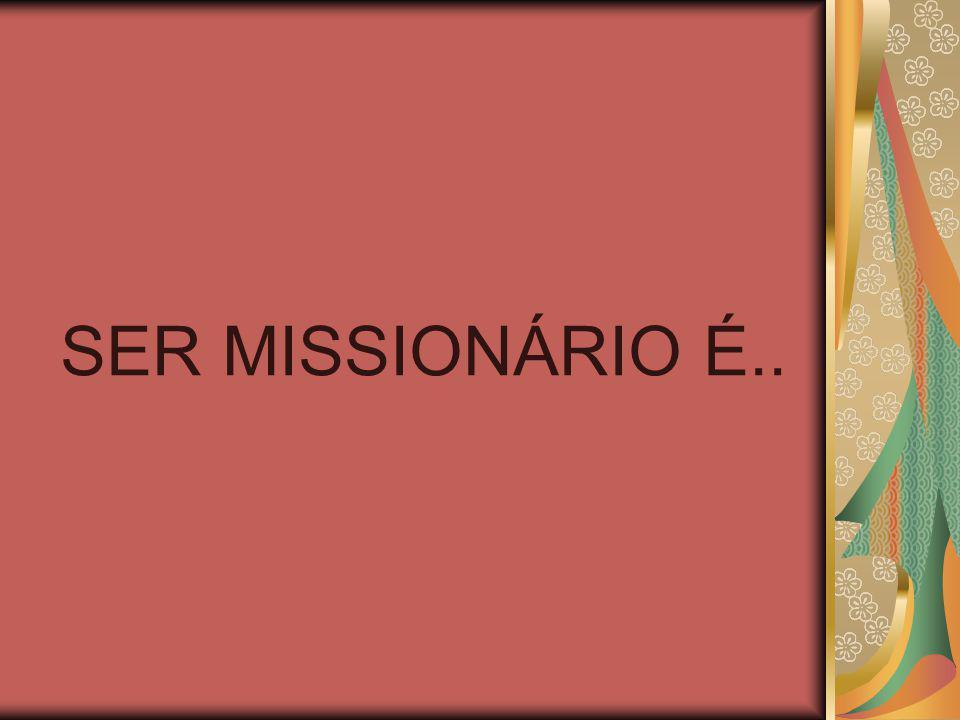 SER MISSIONÁRIO É..