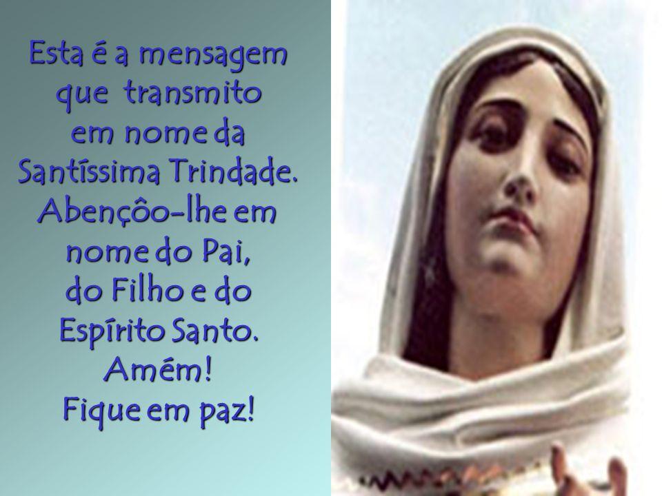 Esta é a mensagem que transmito em nome da Santíssima Trindade.