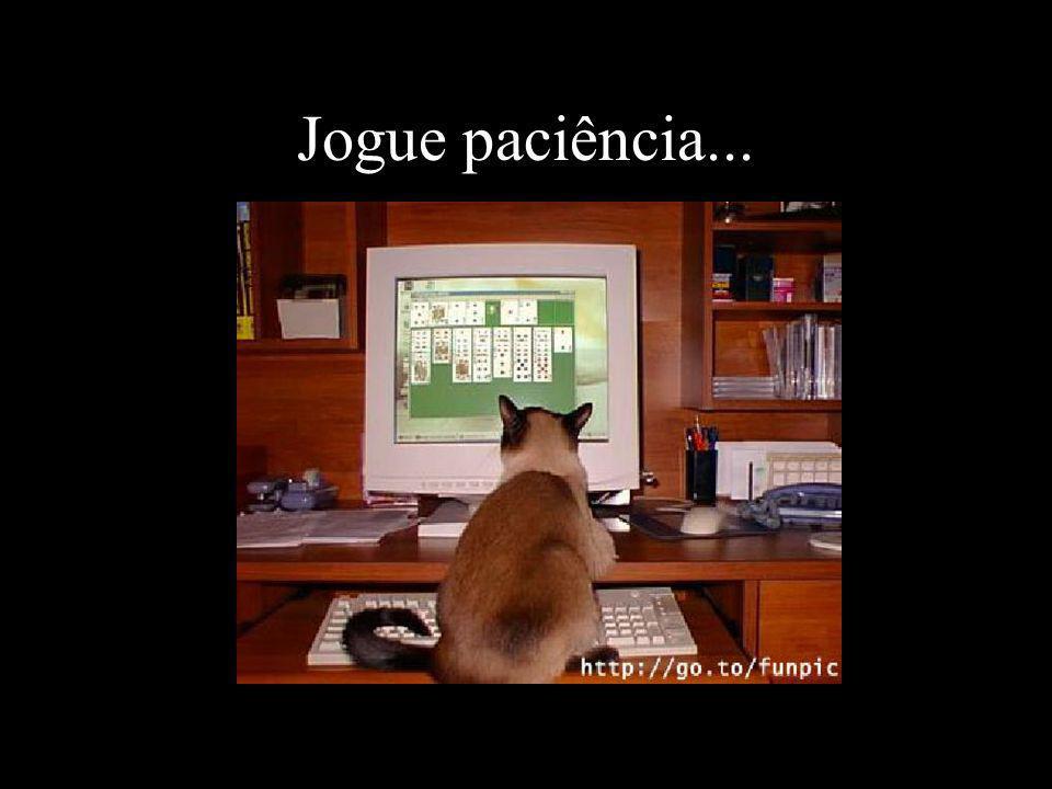 Jogue paciência...