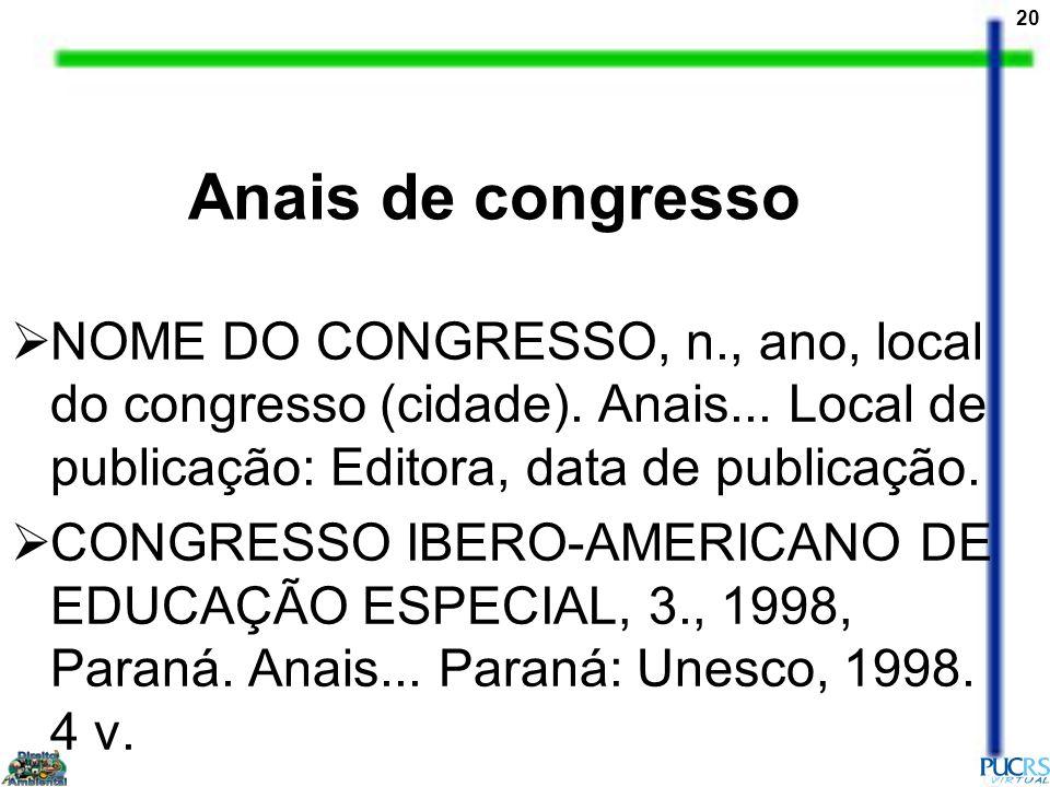 Anais de congresso NOME DO CONGRESSO, n., ano, local do congresso (cidade). Anais... Local de publicação: Editora, data de publicação.