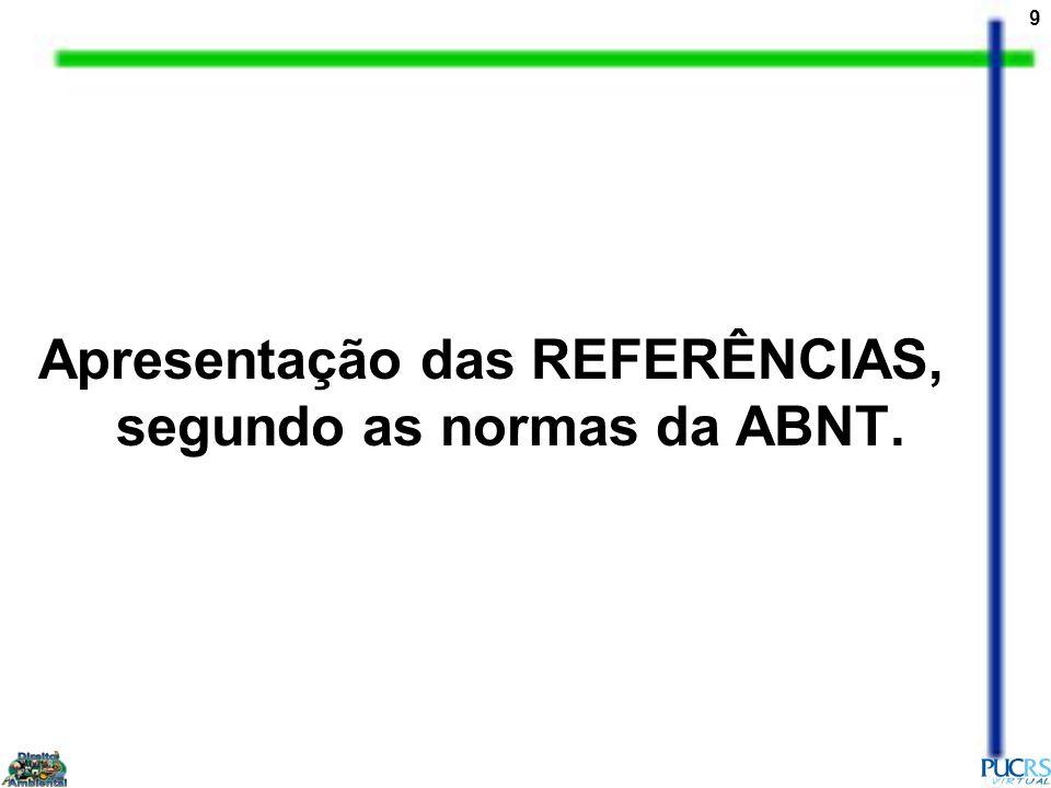Apresentação das REFERÊNCIAS, segundo as normas da ABNT.