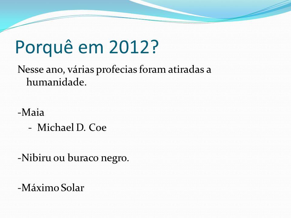 Porquê em 2012 Nesse ano, várias profecias foram atiradas a humanidade. -Maia. - Michael D. Coe.