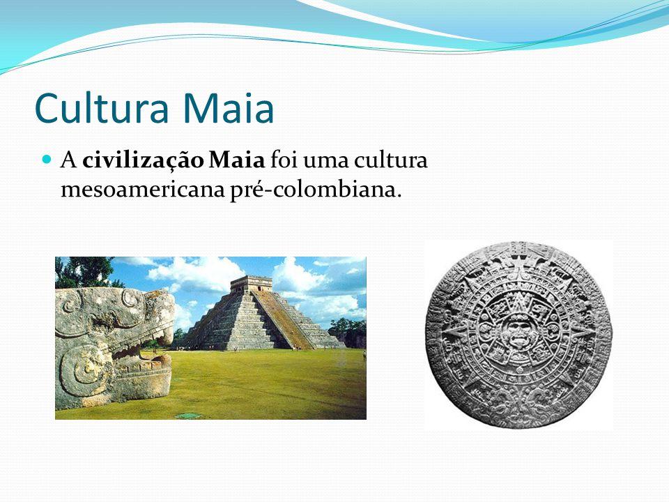 Cultura Maia A civilização Maia foi uma cultura mesoamericana pré-colombiana.