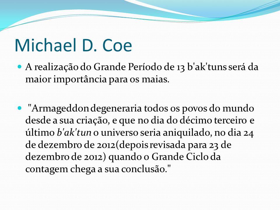 Michael D. Coe A realização do Grande Período de 13 b ak tuns será da maior importância para os maias.