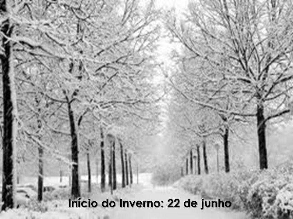 Início do Inverno: 22 de junho