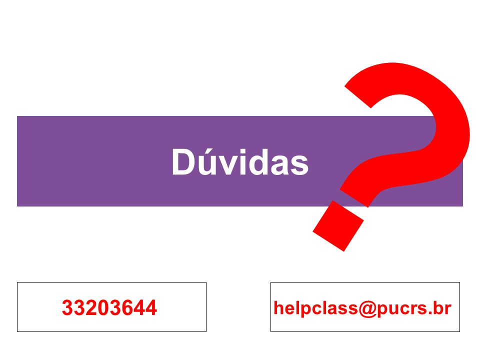 Dúvidas 33203644 helpclass@pucrs.br