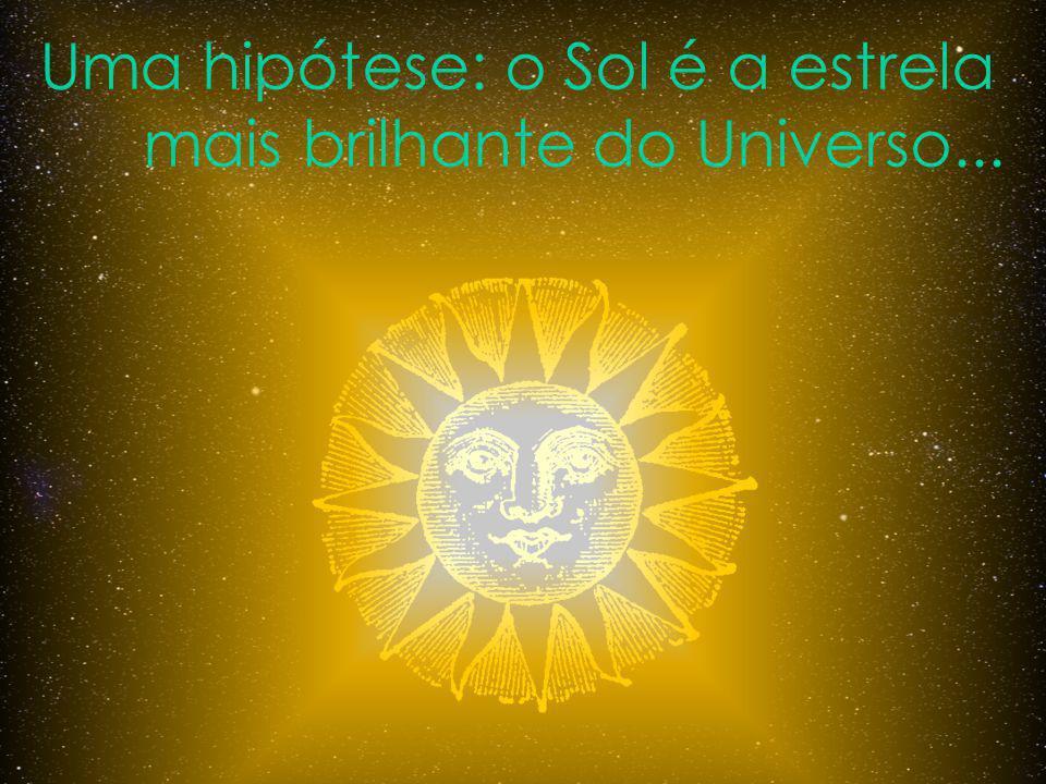 Uma hipótese: o Sol é a estrela mais brilhante do Universo...