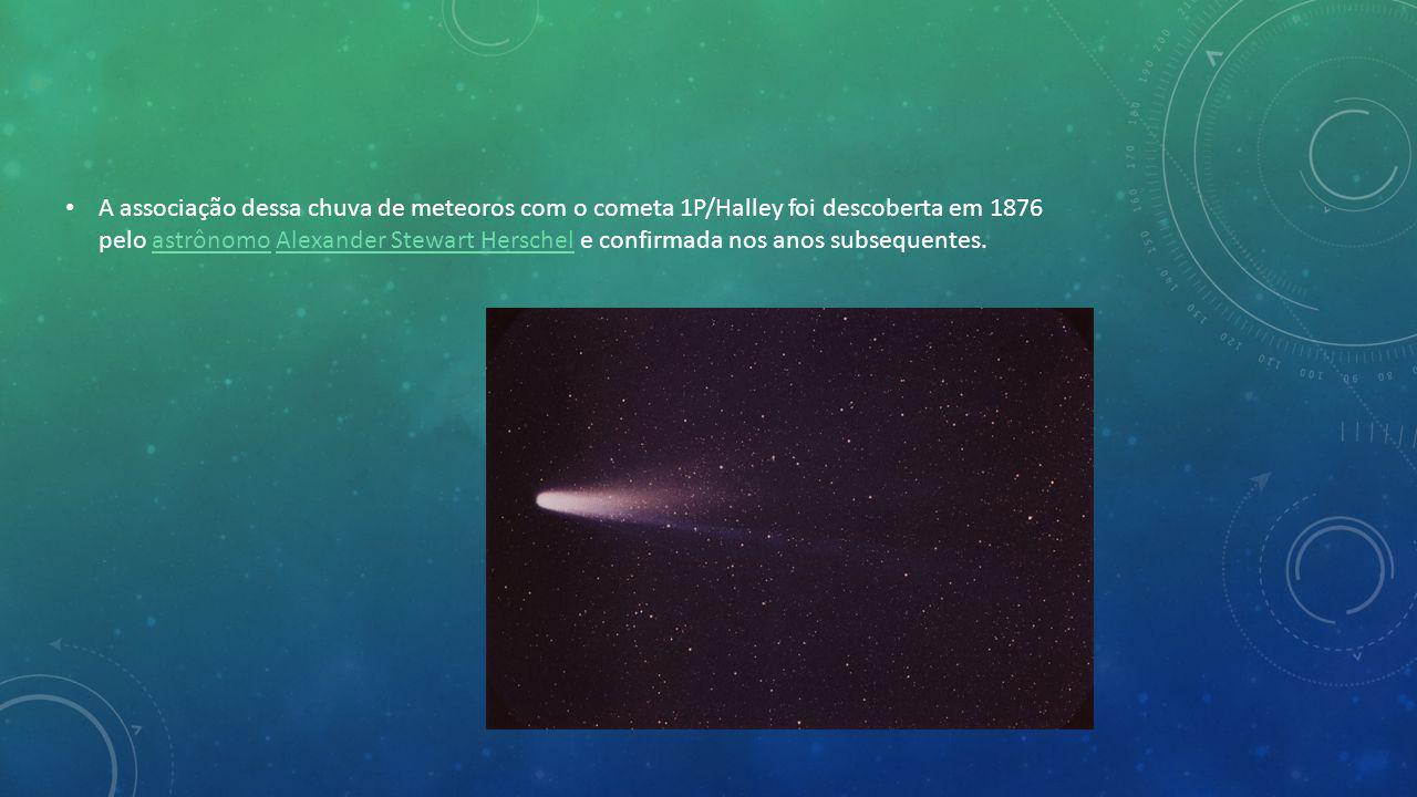 A associação dessa chuva de meteoros com o cometa 1P/Halley foi descoberta em 1876 pelo astrônomo Alexander Stewart Herschel e confirmada nos anos subsequentes.