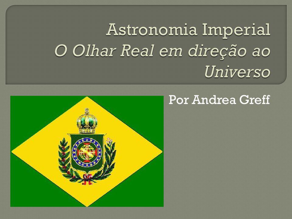 Astronomia Imperial O Olhar Real em direção ao Universo