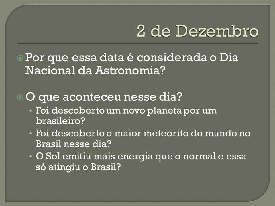 2 de Dezembro Por que essa data é considerada o Dia Nacional da Astronomia O que aconteceu nesse dia