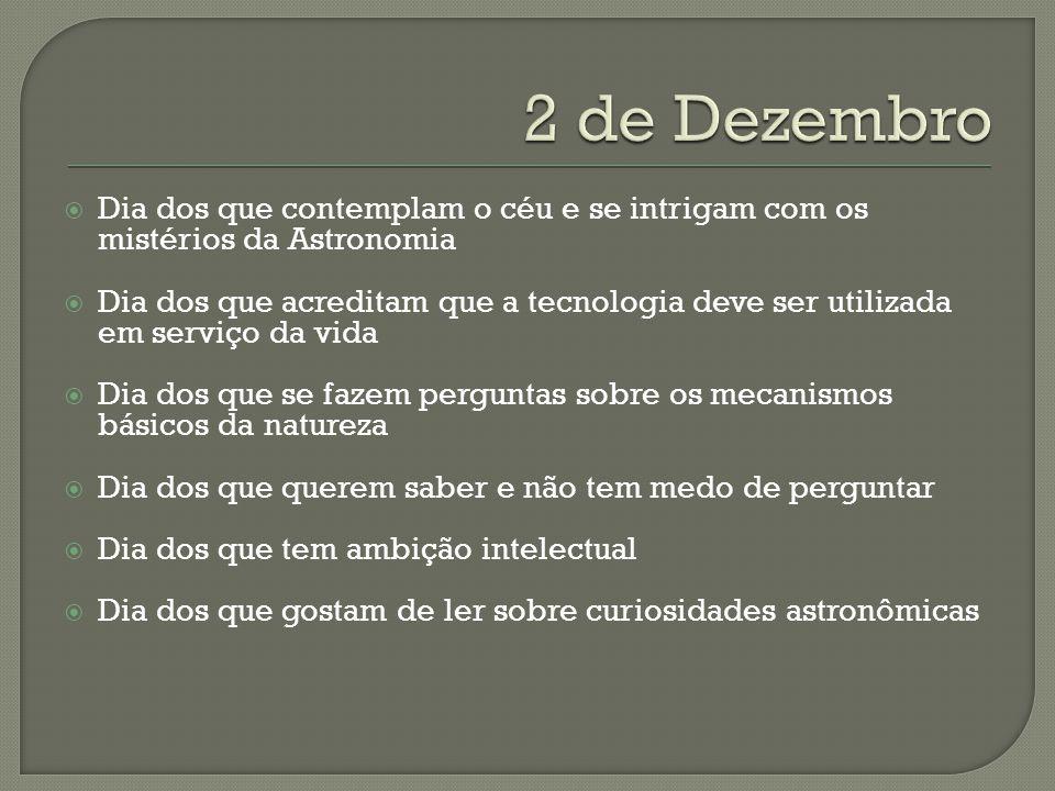 2 de Dezembro Dia dos que contemplam o céu e se intrigam com os mistérios da Astronomia.