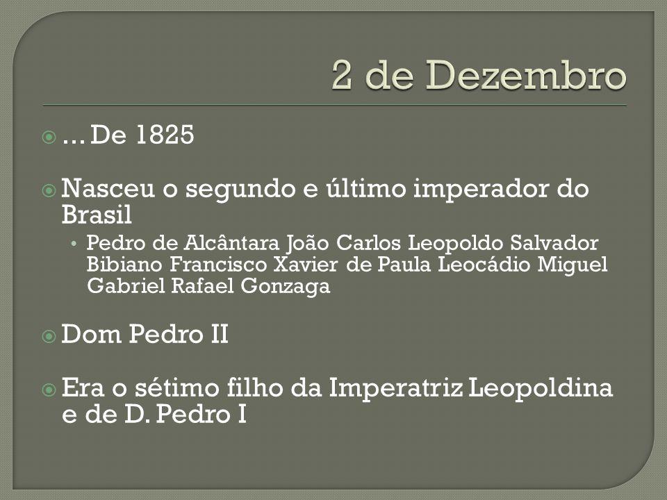 2 de Dezembro ... De 1825. Nasceu o segundo e último imperador do Brasil.