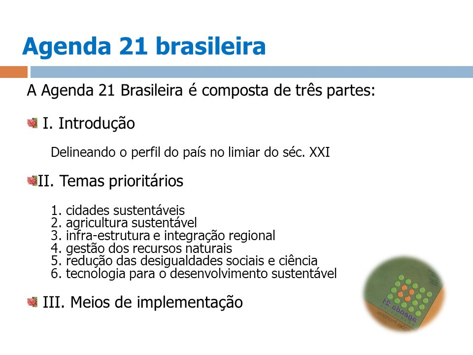 Agenda 21 brasileira A Agenda 21 Brasileira é composta de três partes: