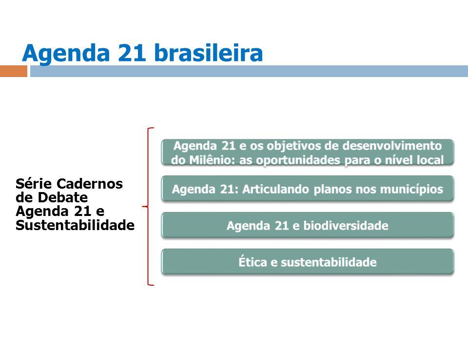 Agenda 21 brasileira Agenda 21 e os objetivos de desenvolvimento do Milênio: as oportunidades para o nível local.