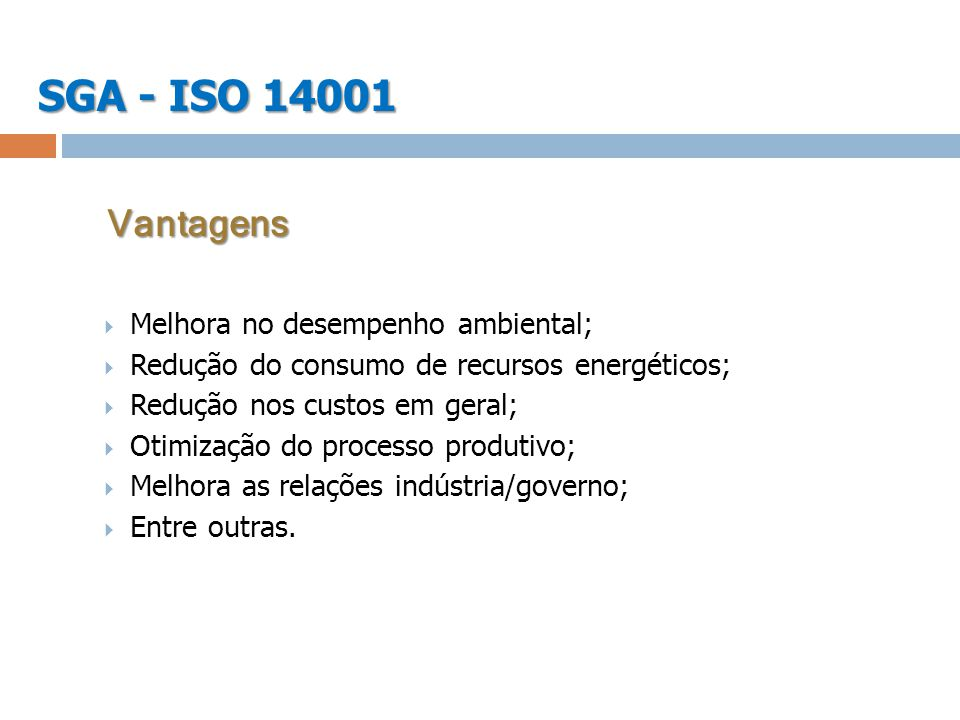 SGA - ISO 14001 Vantagens Melhora no desempenho ambiental;