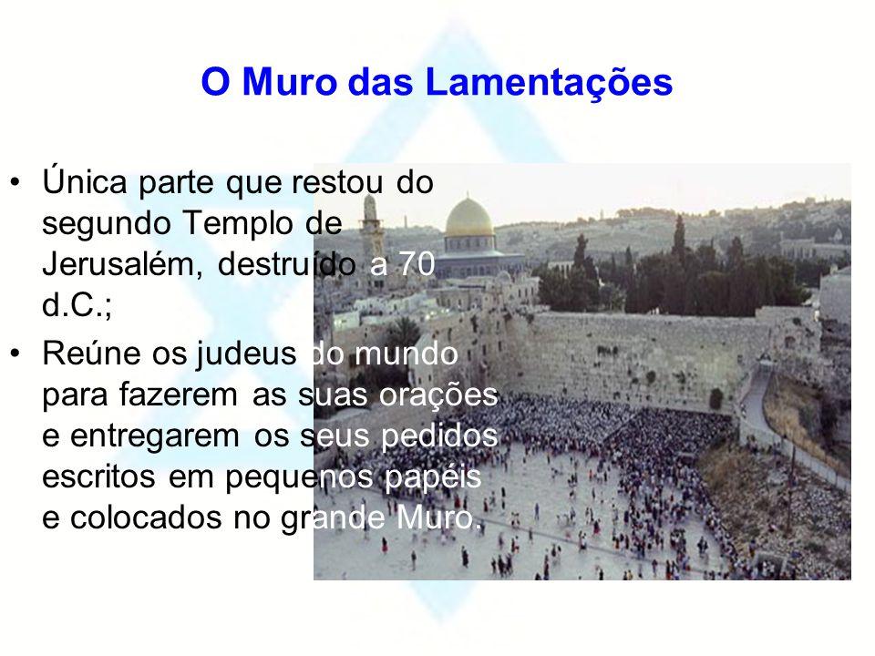 O Muro das Lamentações Única parte que restou do segundo Templo de Jerusalém, destruído a 70 d.C.;