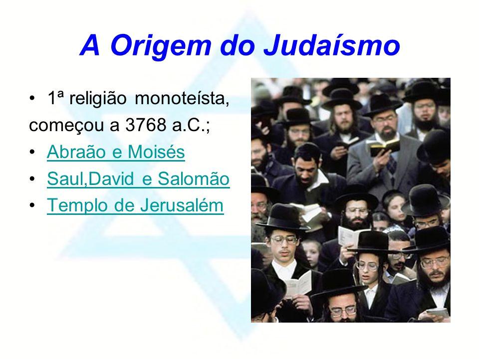 A Origem do Judaísmo 1ª religião monoteísta, começou a 3768 a.C.;