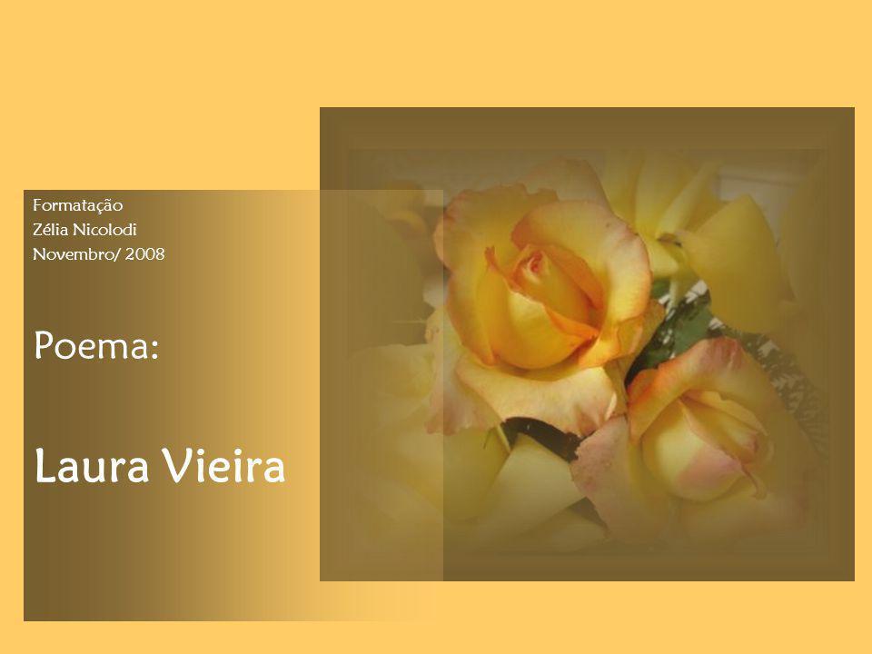Formatação Zélia Nicolodi Novembro/ 2008 Poema: Laura Vieira