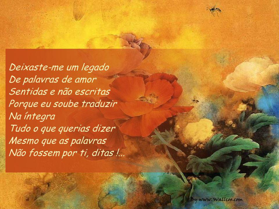 Deixaste-me um legado De palavras de amor. Sentidas e não escritas. Porque eu soube traduzir. Na íntegra.