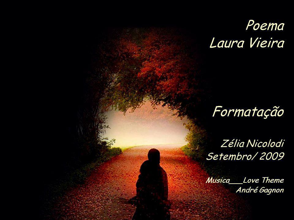 Poema Laura Vieira Formatação Zélia Nicolodi Setembro/ 2009